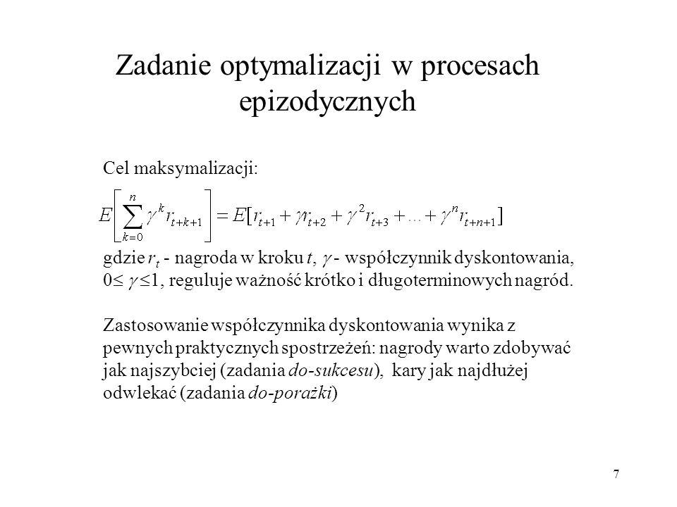 7 Zadanie optymalizacji w procesach epizodycznych Cel maksymalizacji: gdzie r t - nagroda w kroku t, - współczynnik dyskontowania, 0 1, reguluje ważno