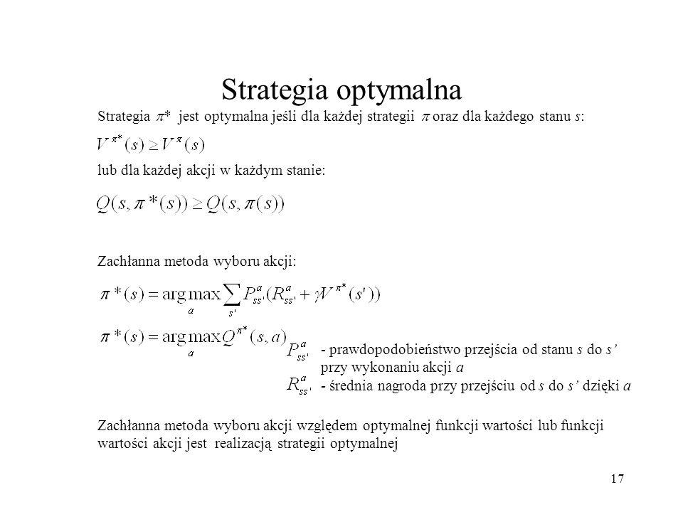 18 Metody szukania optymalnej strategii Programowanie dynamiczne Metoda Monte Carlo Metoda różnic czasowych (TD)