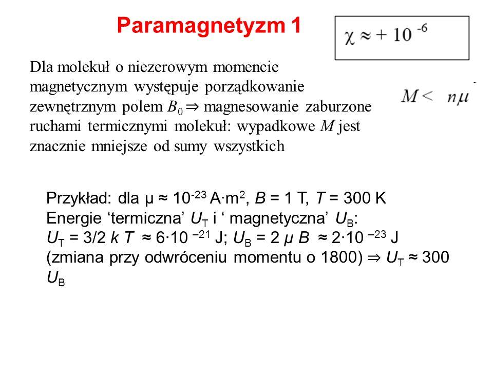 Paramagnetyzm 1 Dla molekuł o niezerowym momencie magnetycznym występuje porządkowanie zewnętrznym polem B 0 magnesowanie zaburzone ruchami termicznym