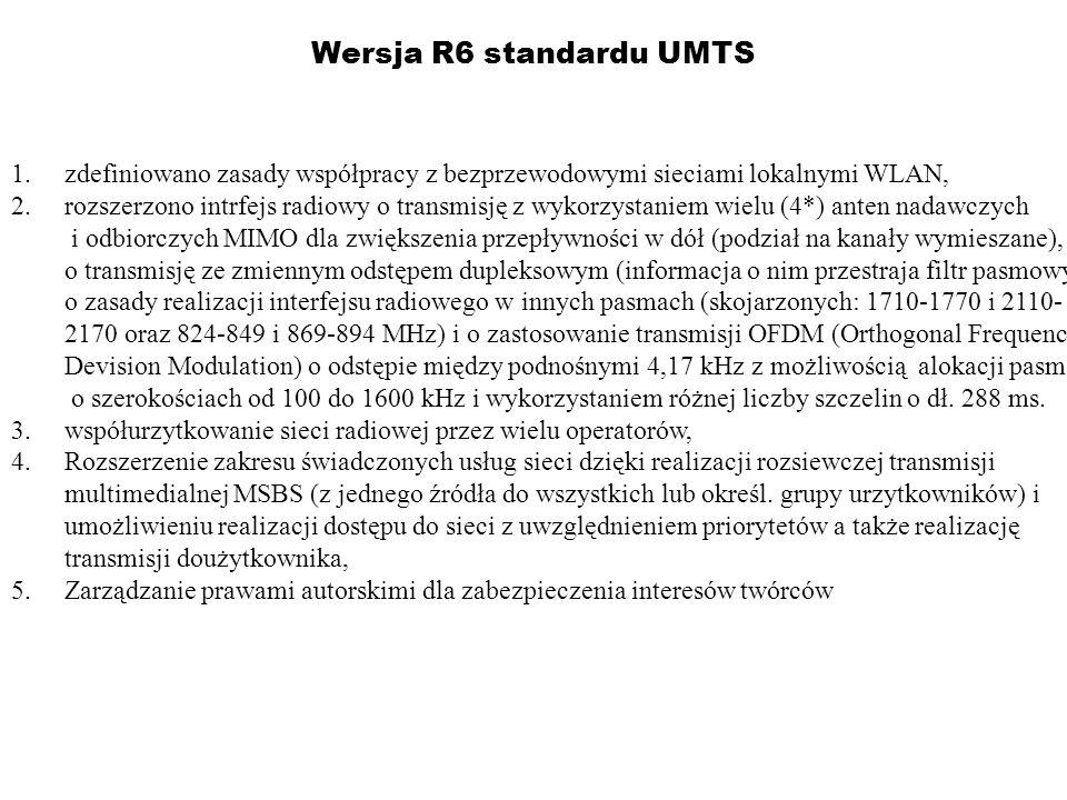 Wersja R6 standardu UMTS 1.zdefiniowano zasady współpracy z bezprzewodowymi sieciami lokalnymi WLAN, 2.rozszerzono intrfejs radiowy o transmisję z wyk