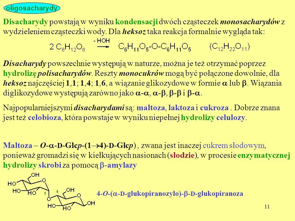 11 Disacharydy powstają w wyniku kondensacji dwóch cząsteczek monosacharydów z wydzieleniem cząsteczki wody. Dla heksoz taka reakcja formalnie wygląda
