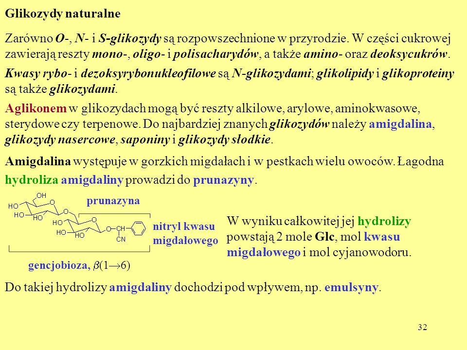 32 Glikozydy naturalne Zarówno O-, N- i S-glikozydy są rozpowszechnione w przyrodzie. W części cukrowej zawierają reszty mono-, oligo- i polisacharydó