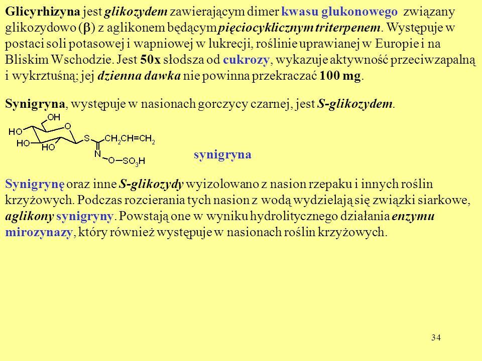 34 Glicyrhizyna jest glikozydem zawierającym dimer kwasu glukonowego związany glikozydowo ( ) z aglikonem będącym pięciocyklicznym triterpenem. Występ