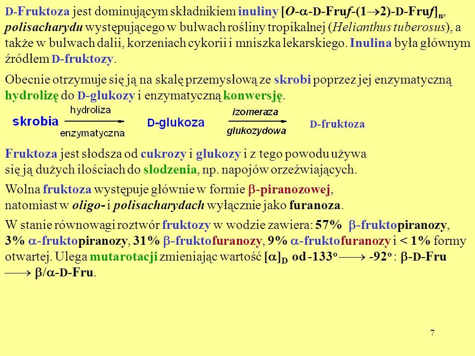 7 D- Fruktoza jest dominującym składnikiem inuliny [O- - D -Fruf-(1 2)- D -Fruf] n, polisacharydu występującego w bulwach rośliny tropikalnej (Heliant