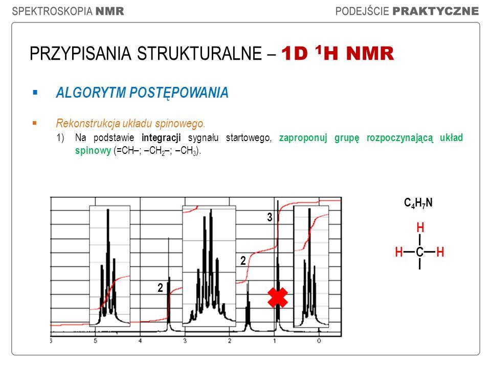 PRZYPISANIA STRUKTURALNE – 1D 1 H NMR ALGORYTM POSTĘPOWANIA Rekonstrukcja układu spinowego. 1)Na podstawie integracji sygnału startowego, zaproponuj g