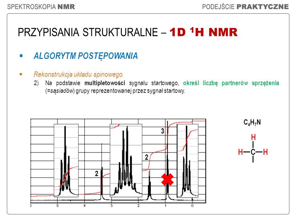 PRZYPISANIA STRUKTURALNE – 1D 1 H NMR ALGORYTM POSTĘPOWANIA Rekonstrukcja układu spinowego. 2)Na podstawie multipletowości sygnału startowego, określ