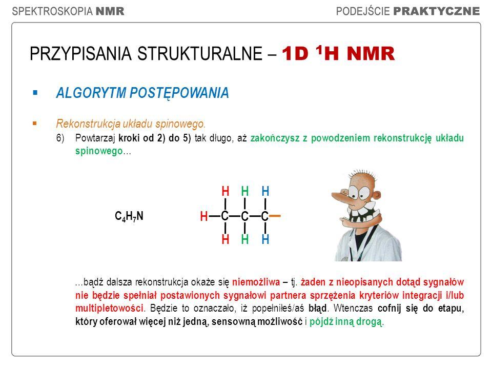 PRZYPISANIA STRUKTURALNE – 1D 1 H NMR ALGORYTM POSTĘPOWANIA Rekonstrukcja układu spinowego. 6)Powtarzaj kroki od 2) do 5) tak długo, aż zakończysz z p