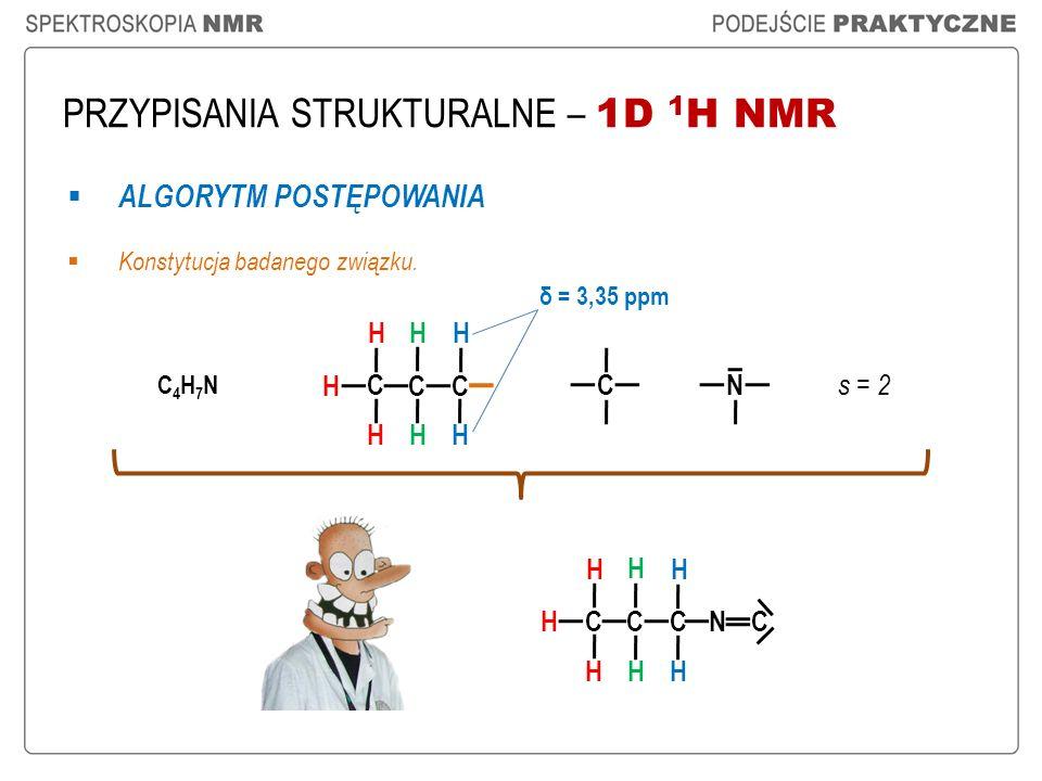 PRZYPISANIA STRUKTURALNE – 1D 1 H NMR ALGORYTM POSTĘPOWANIA Konstytucja badanego związku. C4H7NC4H7N C H H H C H C H H H s = 2 C N C H H H C H C H H H