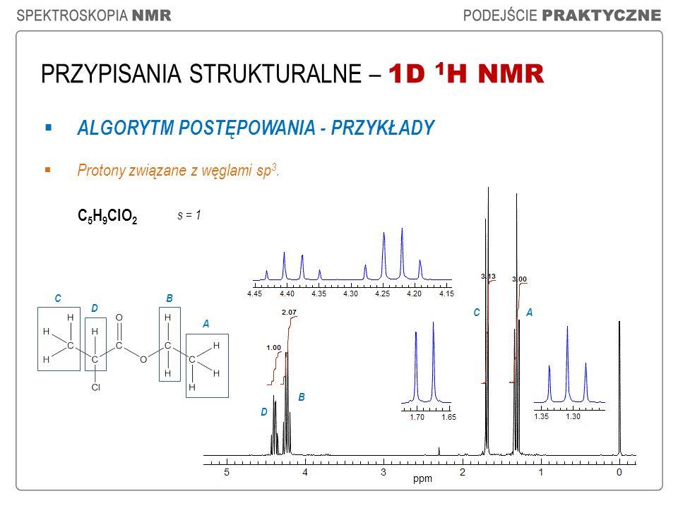 PRZYPISANIA STRUKTURALNE – 1D 1 H NMR ALGORYTM POSTĘPOWANIA - PRZYKŁADY Protony związane z węglami sp 3. C 5 H 9 ClO 2 A B D C A B C D s = 1