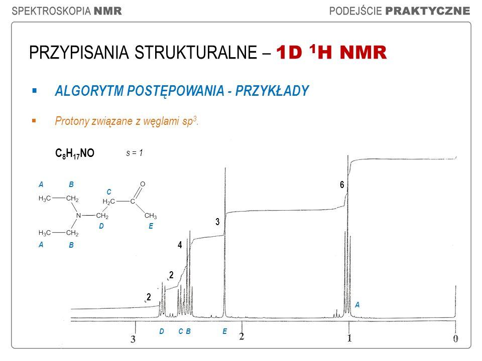 PRZYPISANIA STRUKTURALNE – 1D 1 H NMR ALGORYTM POSTĘPOWANIA - PRZYKŁADY Protony związane z węglami sp 3. C 8 H 17 NO ˛2 4 3 6 A BDCE A A B B D C E s =