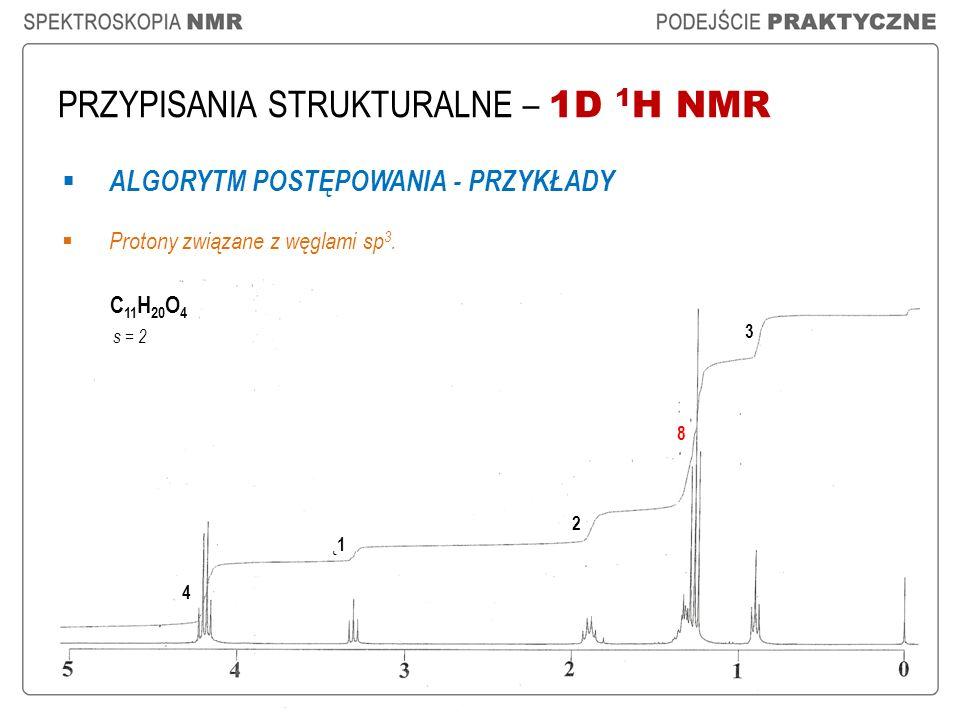PRZYPISANIA STRUKTURALNE – 1D 1 H NMR ALGORYTM POSTĘPOWANIA - PRZYKŁADY Protony związane z węglami sp 3. C 11 H 20 O 4 4 ˛1 2 8 3 s = 2