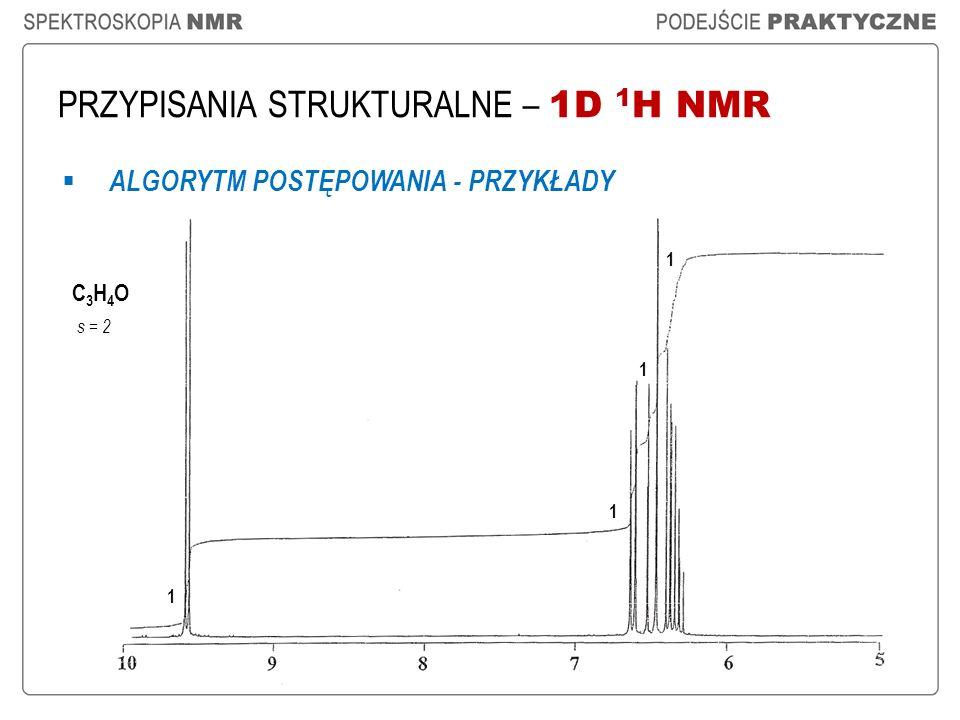 PRZYPISANIA STRUKTURALNE – 1D 1 H NMR ALGORYTM POSTĘPOWANIA - PRZYKŁADY C3H4OC3H4O s = 2 1 1 1 1