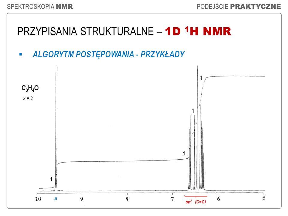 PRZYPISANIA STRUKTURALNE – 1D 1 H NMR ALGORYTM POSTĘPOWANIA - PRZYKŁADY C3H4OC3H4O s = 2 1 1 1 1 A sp 2 (C=C)