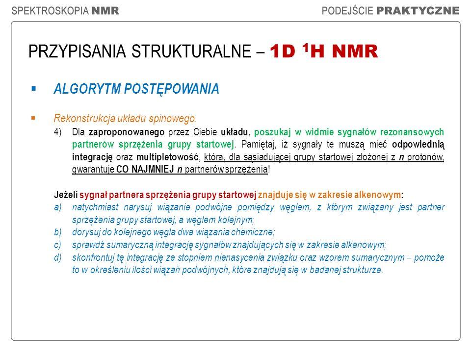 PRZYPISANIA STRUKTURALNE – 1D 1 H NMR ALGORYTM POSTĘPOWANIA Rekonstrukcja układu spinowego. 4)Dla zaproponowanego przez Ciebie układu, poszukaj w widm