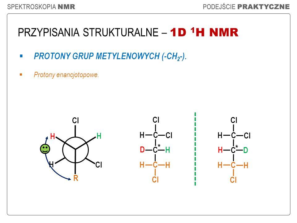 PRZYPISANIA STRUKTURALNE – 1D 1 H NMR PROTONY GRUP METYLENOWYCH (-CH 2 -). Protony enancjotopowe. Cl C C D H H H C H C C H D H H C H * * H H R H