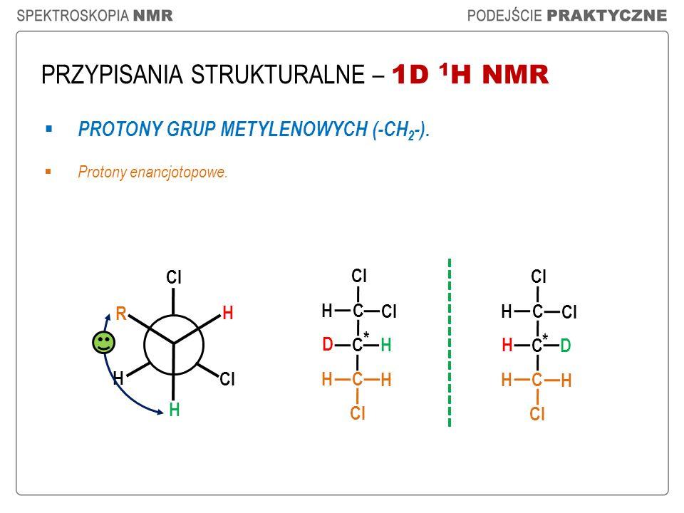 PRZYPISANIA STRUKTURALNE – 1D 1 H NMR PROTONY GRUP METYLENOWYCH (-CH 2 -). Protony enancjotopowe. * * H Cl R H H C C D H H H C H C C H D H H C H