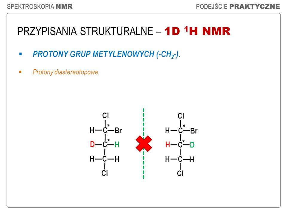 PRZYPISANIA STRUKTURALNE – 1D 1 H NMR PROTONY GRUP METYLENOWYCH (-CH 2 -). Protony diastereotopowe. Cl C C D H H H C H Br Cl C C H D H H C H Br * * *