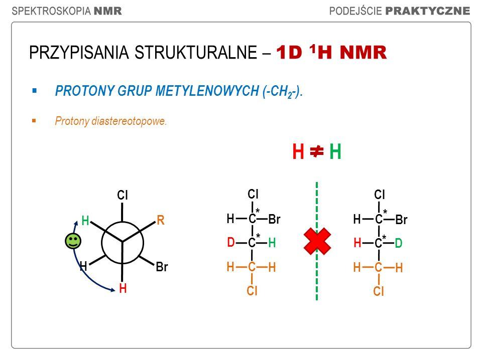 PRZYPISANIA STRUKTURALNE – 1D 1 H NMR PROTONY GRUP METYLENOWYCH (-CH 2 -). Protony diastereotopowe. H * * H Cl H H R Br * * Cl C C D H H H C H Br Cl C