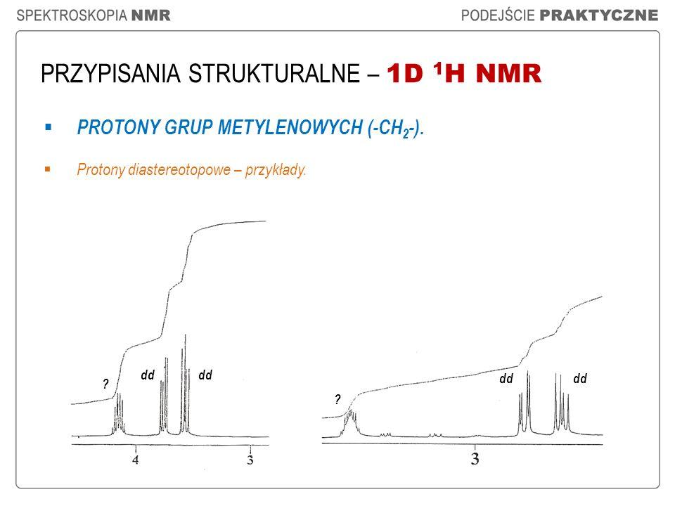 PRZYPISANIA STRUKTURALNE – 1D 1 H NMR PROTONY GRUP METYLENOWYCH (-CH 2 -). Protony diastereotopowe – przykłady. dd ? ?