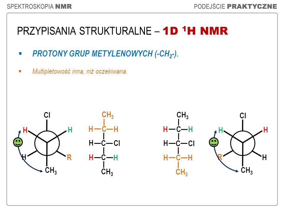 PRZYPISANIA STRUKTURALNE – 1D 1 H NMR CH 3 C C H Cl CH 3 H H C H H C C H Cl CH 3 H H C H H H Cl H CH 3 H R R Cl H CH 3 H H PROTONY GRUP METYLENOWYCH (