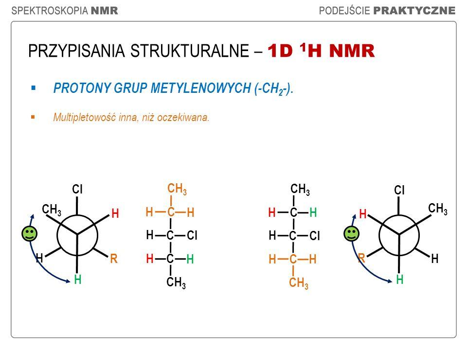 PRZYPISANIA STRUKTURALNE – 1D 1 H NMR CH 3 C C H Cl CH 3 H H C H H C C H Cl CH 3 H H C H H H Cl CH 3 H H R R Cl H H CH 3 H PROTONY GRUP METYLENOWYCH (