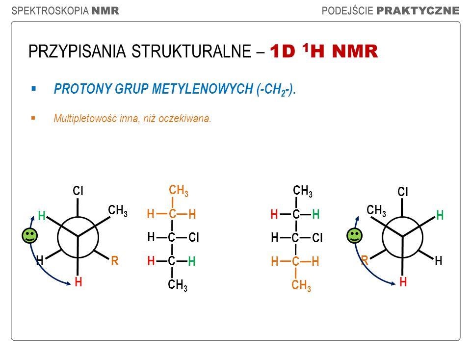 PRZYPISANIA STRUKTURALNE – 1D 1 H NMR CH 3 C C H Cl CH 3 H H C H H C C H Cl CH 3 H H C H H H Cl H H CH 3 R R Cl CH 3 H H H PROTONY GRUP METYLENOWYCH (