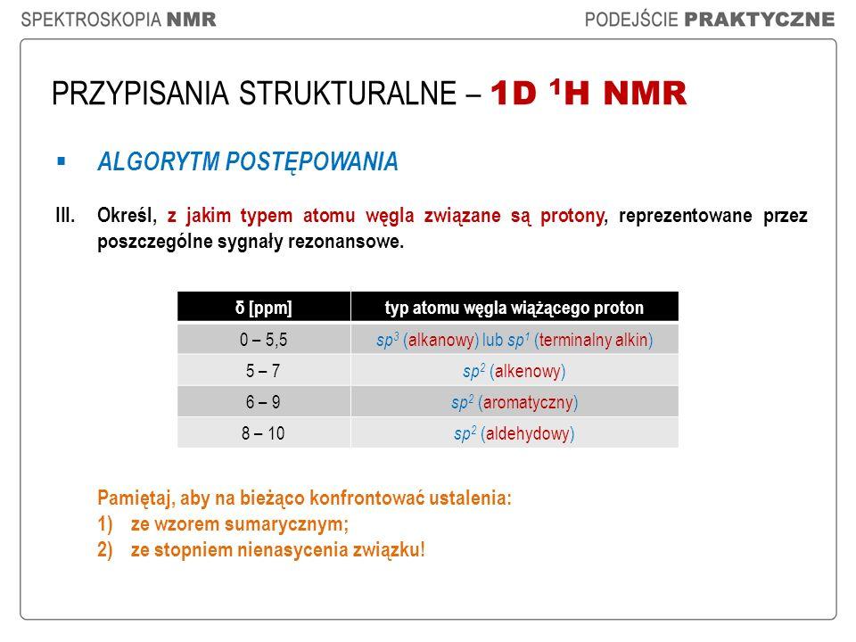 PRZYPISANIA STRUKTURALNE – 1D 1 H NMR ALGORYTM POSTĘPOWANIA III.Określ, z jakim typem atomu węgla związane są protony, reprezentowane przez poszczegól
