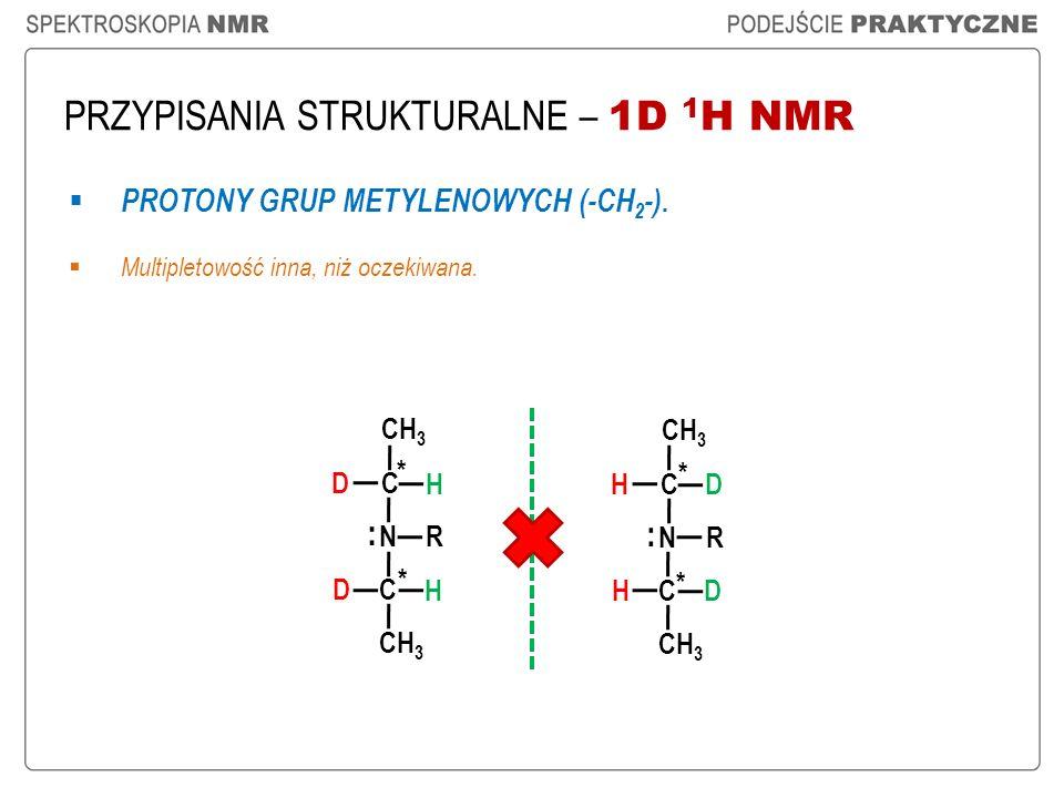 PRZYPISANIA STRUKTURALNE – 1D 1 H NMR PROTONY GRUP METYLENOWYCH (-CH 2 -). Multipletowość inna, niż oczekiwana. * * * * CH 3 C N R D H C D H : C N R H