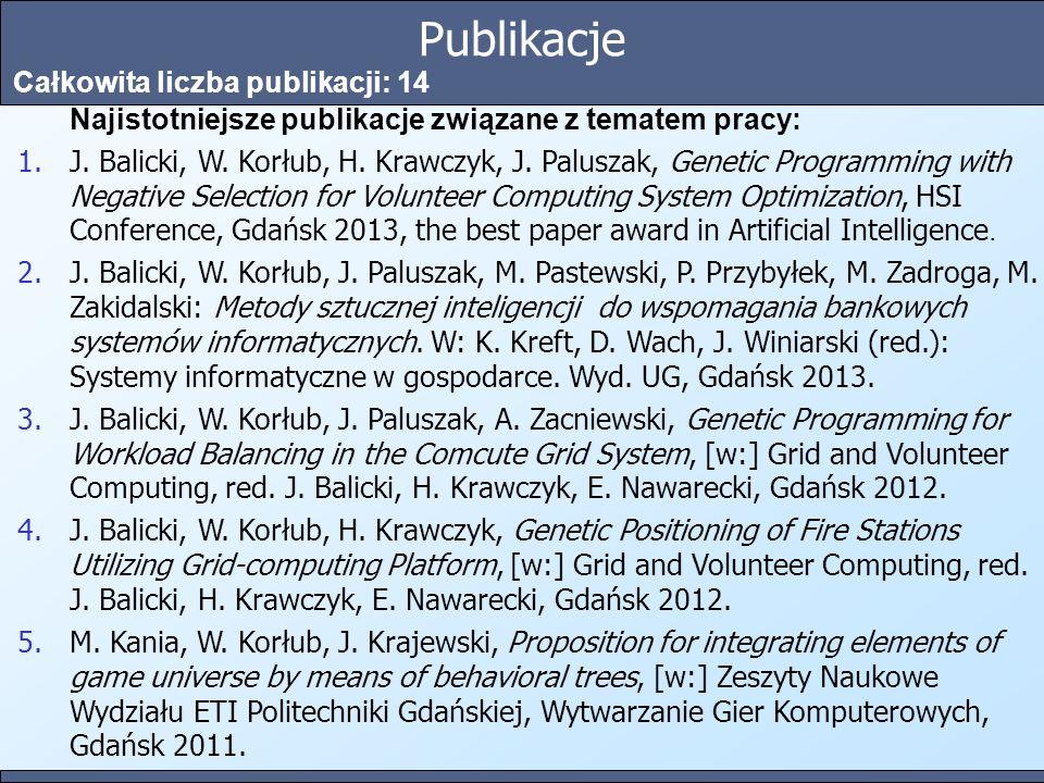 Publikacje Całkowita liczba publikacji: 14 Najistotniejsze publikacje związane z tematem pracy: 1.J. Balicki, W. Korłub, H. Krawczyk, J. Paluszak, Gen