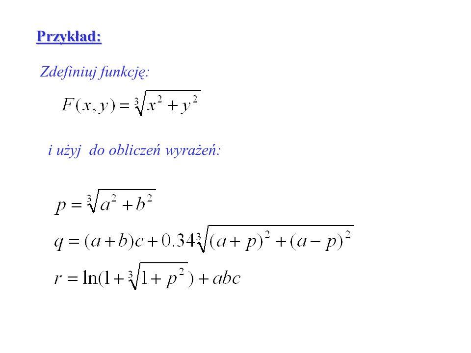 Przykład: Zdefiniuj funkcję: i użyj do obliczeń wyrażeń: