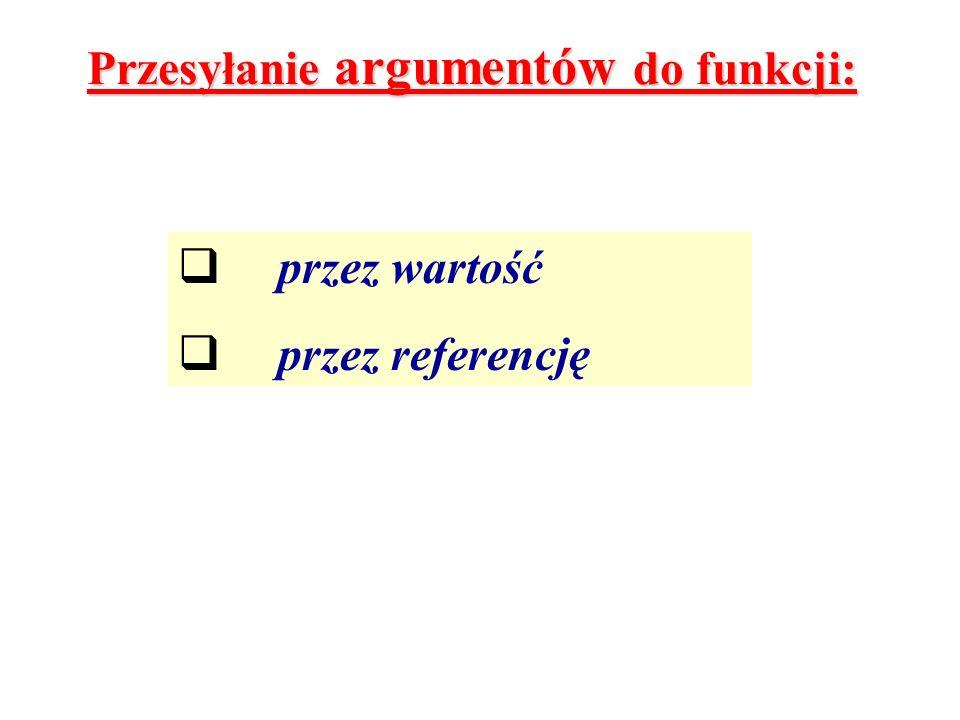 Przesyłanie argumentów do funkcji: przez wartość przez referencję