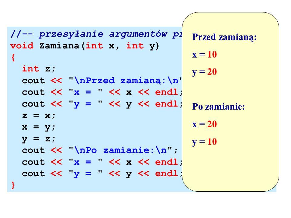 //-- przesyłanie argumentów przez wartość!!! void Zamiana(int x, int y) { int z; cout <<