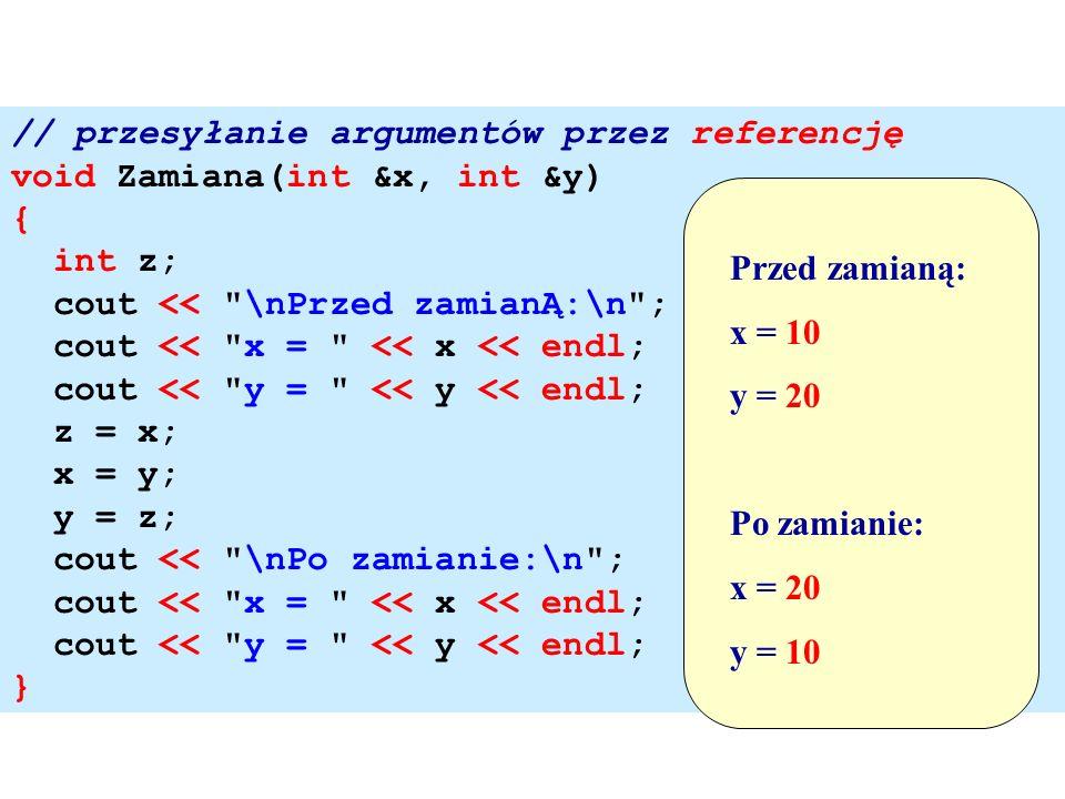 // przesyłanie argumentów przez referencję void Zamiana(int &x, int &y) { int z; cout <<