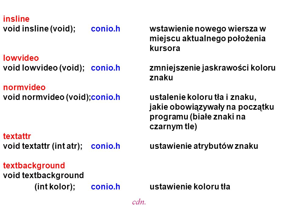 insline void insline (void);conio.hwstawienie nowego wiersza w miejscu aktualnego położenia kursora lowvideo void lowvideo (void);conio.hzmniejszenie