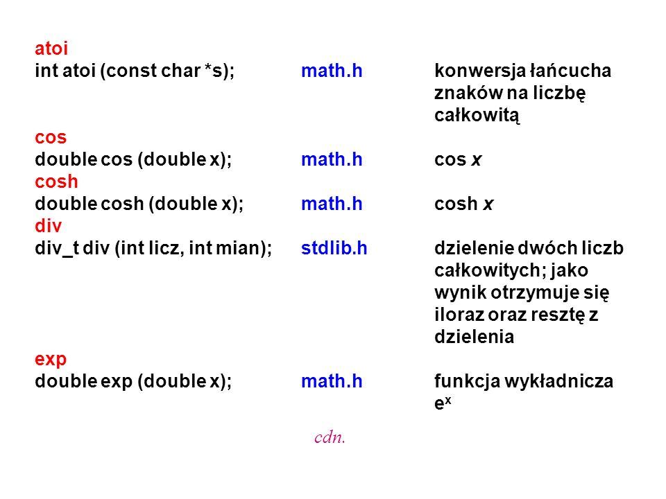 atoi int atoi (const char *s);math.hkonwersja łańcucha znaków na liczbę całkowitą cos double cos (double x);math.hcos x cosh double cosh (double x);ma