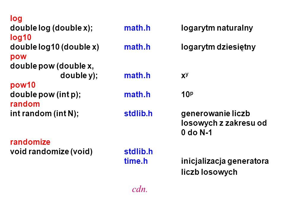 log double log (double x);math.hlogarytm naturalny log10 double log10 (double x)math.hlogarytm dziesiętny pow double pow (double x, double y);math.hx