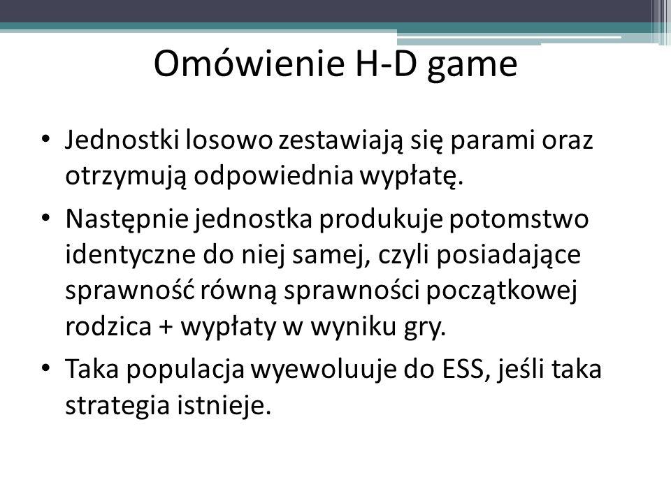 Omówienie H-D game Jednostki losowo zestawiają się parami oraz otrzymują odpowiednia wypłatę. Następnie jednostka produkuje potomstwo identyczne do ni