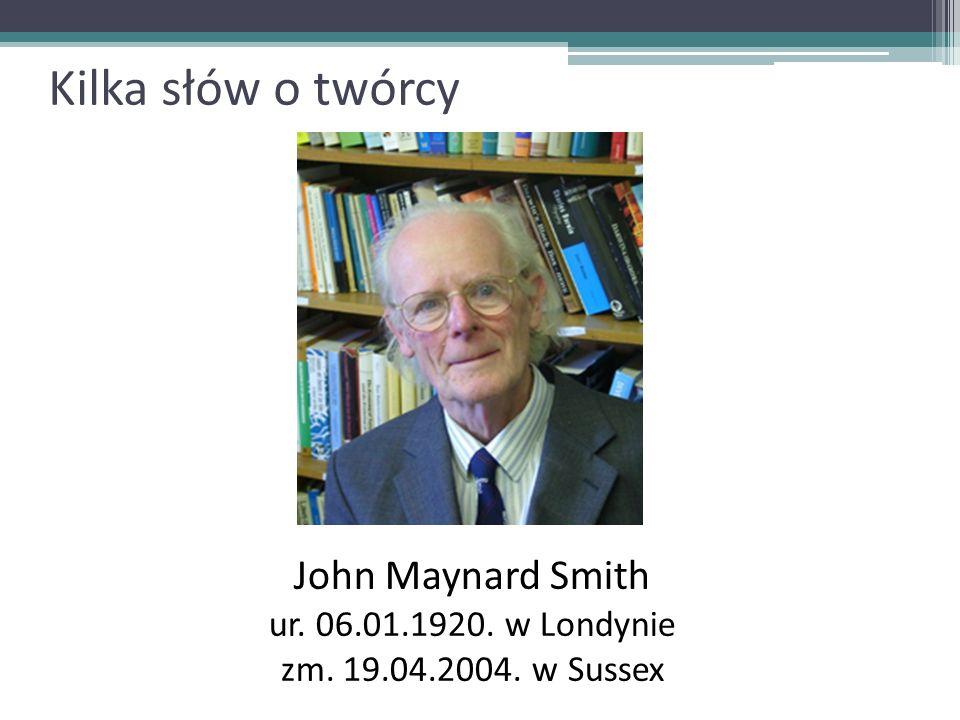 Kilka słów o twórcy John Maynard Smith ur. 06.01.1920. w Londynie zm. 19.04.2004. w Sussex
