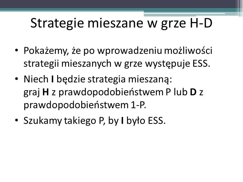 Strategie mieszane w grze H-D Pokażemy, że po wprowadzeniu możliwości strategii mieszanych w grze występuje ESS. Niech I będzie strategia mieszaną: gr