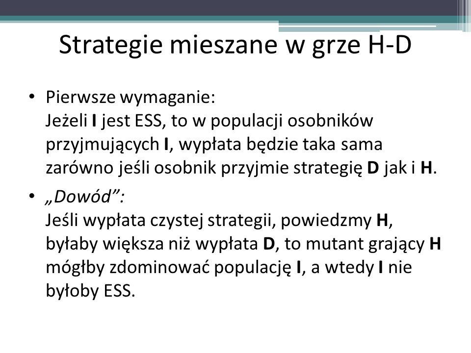 Strategie mieszane w grze H-D Pierwsze wymaganie: Jeżeli I jest ESS, to w populacji osobników przyjmujących I, wypłata będzie taka sama zarówno jeśli