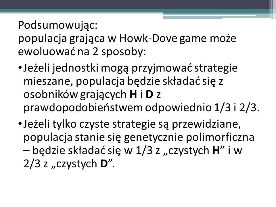 Podsumowując: populacja grająca w Howk-Dove game może ewoluować na 2 sposoby: Jeżeli jednostki mogą przyjmować strategie mieszane, populacja będzie sk