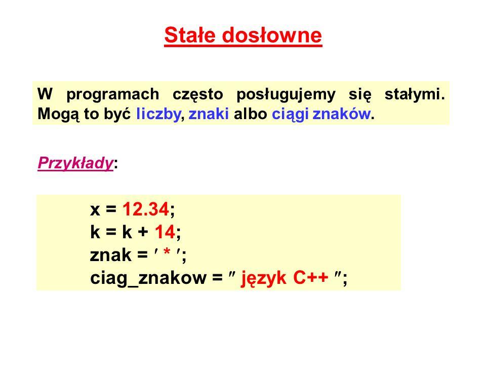 Stałe dosłowne W programach często posługujemy się stałymi. Mogą to być liczby, znaki albo ciągi znaków. Przykłady: x = 12.34; k = k + 14; znak = * ;