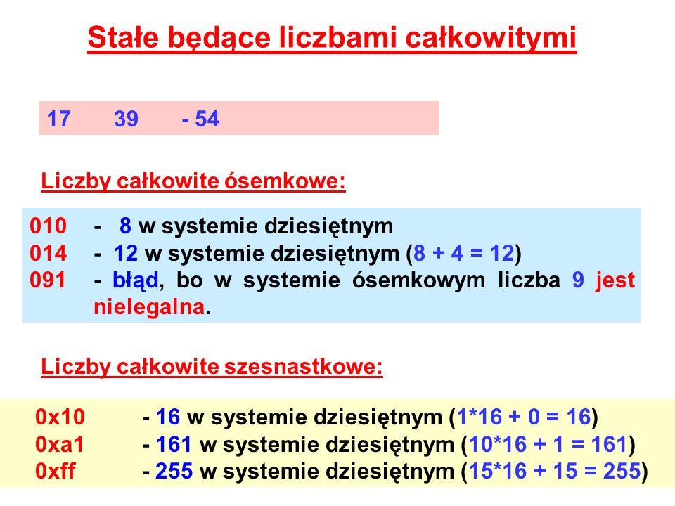 Stałe będące liczbami całkowitymi 1739- 54 010- 8 w systemie dziesiętnym 014- 12 w systemie dziesiętnym (8 + 4 = 12) 091- błąd, bo w systemie ósemkowy