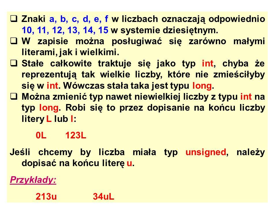 Znaki a, b, c, d, e, f w liczbach oznaczają odpowiednio 10, 11, 12, 13, 14, 15 w systemie dziesiętnym. W zapisie można posługiwać się zarówno małymi l