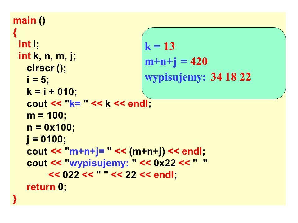 main () { int i; int k, n, m, j; clrscr (); i = 5; k = i + 010; cout <<