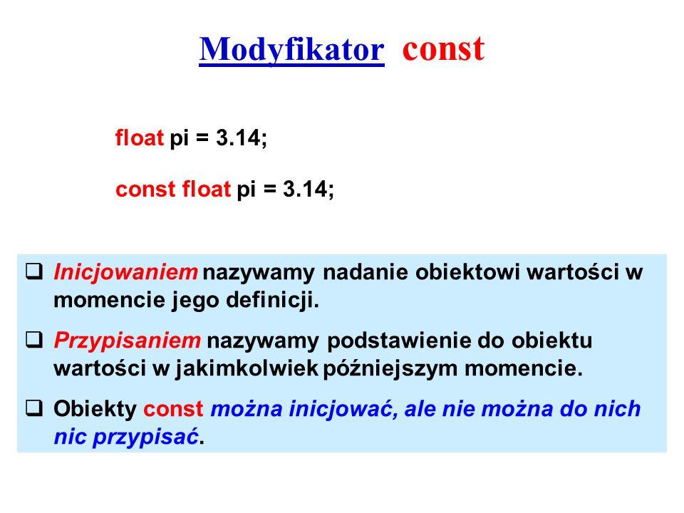 Modyfikator const float pi = 3.14; const float pi = 3.14; Inicjowaniem nazywamy nadanie obiektowi wartości w momencie jego definicji. Przypisaniem naz