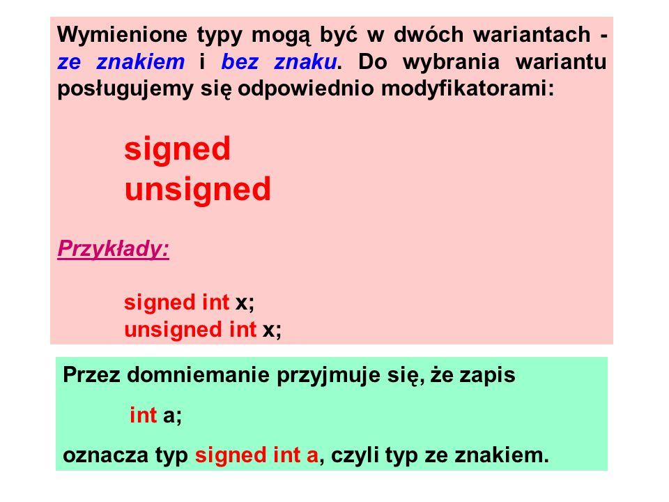 Wymienione typy mogą być w dwóch wariantach - ze znakiem i bez znaku. Do wybrania wariantu posługujemy się odpowiednio modyfikatorami: signed unsigned