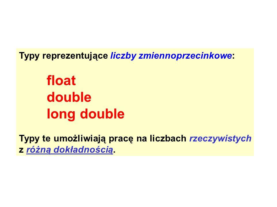 Typy reprezentujące liczby zmiennoprzecinkowe: float double long double Typy te umożliwiają pracę na liczbach rzeczywistych z różną dokładnością.