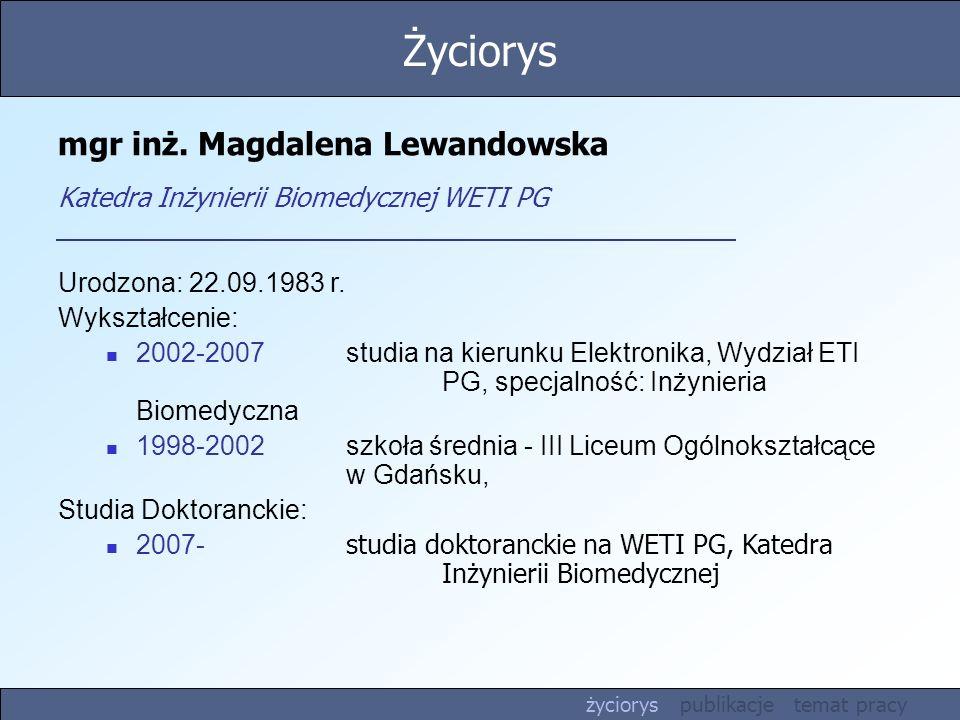 mgr inż. Magdalena Lewandowska Katedra Inżynierii Biomedycznej WETI PG Urodzona: 22.09.1983 r. Wykształcenie: 2002-2007 studia na kierunku Elektronika
