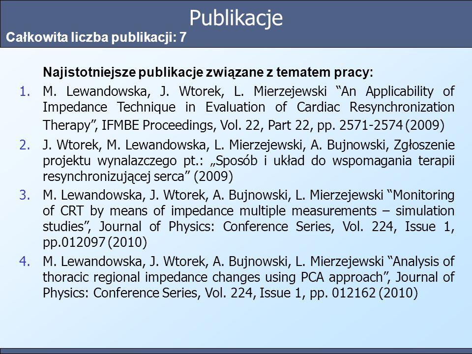 Publikacje Całkowita liczba publikacji: 7 Najistotniejsze publikacje związane z tematem pracy: 1.M. Lewandowska, J. Wtorek, L. Mierzejewski An Applica